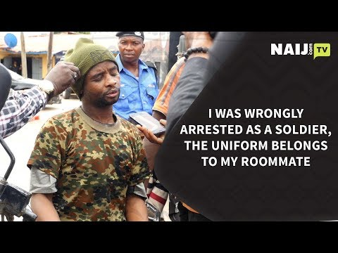 Nigeria Latest News: I Was Arrested As a Soldier, the Uniform Belongs to My Roommate | Legit TV