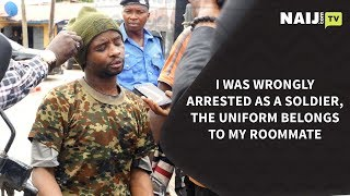 Nigeria Latest News: I Was Arrested As a Soldier, the Uniform Belongs to My Roommate   Naij.com TV