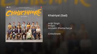 Khairiyat Full Song - Arijit Singh (Sad Version) | Chhichhore Songs | Khairiyat Pucho | Audio | 2019
