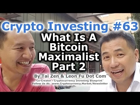 Crypto Investing #63 - What Is A Bitcoin Maximalist? (Part 2) - By Tai Zen & Leon Fu Dot Com™