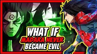 What If Madara Uchiha Never Became Evil?