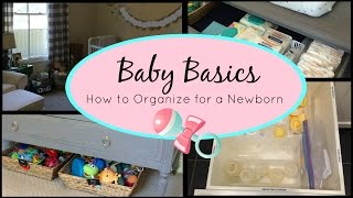 Baby Basics | How to Organize for a Newborn