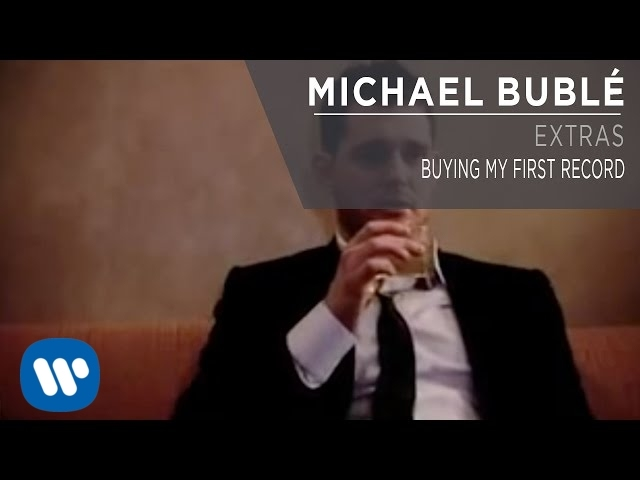 Michael Bublé — Buying My First Record [Extra]
