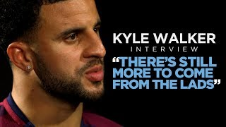 THERES STILL MORE TO COME FROM THE LADS  Kyle Walker Interview