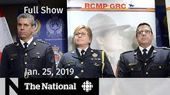 The National for January 25, 2019 — Kingston Arrests, U.S. Government Shutdown, Queen on Brexit