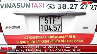 Yêu cầu tài xế Vinasun tháo gỡ ngay khẩu hiệu phản đối Uber, Grab | Truyền Hình - Báo Tuổi Trẻ