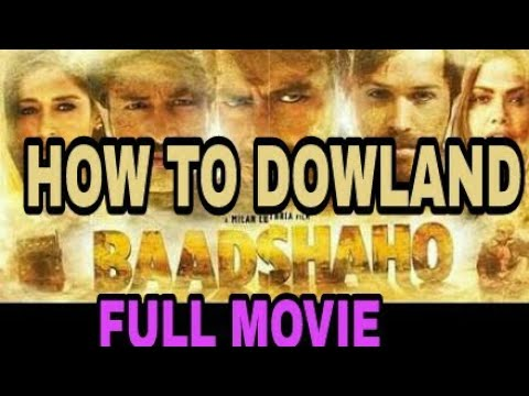 Download how to download badshaho full movie