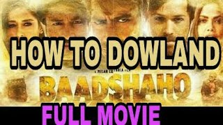 how to download badshaho full movie