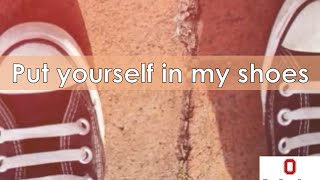 Idiom: Put Yourself in My Shoes