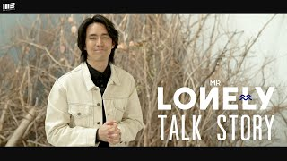TALK STORY : MR.LONELY
