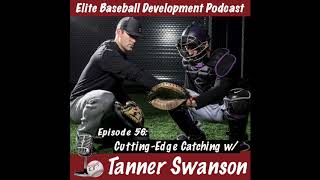 CSP Elite Baseball Development Podcast: Cutting-Edge Catching with Tanner Swanson
