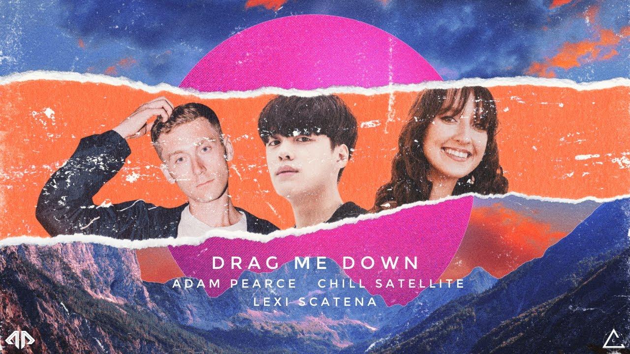 Adam Pearce, Chill Satellite & Lexi Scatena - Drag Me Down