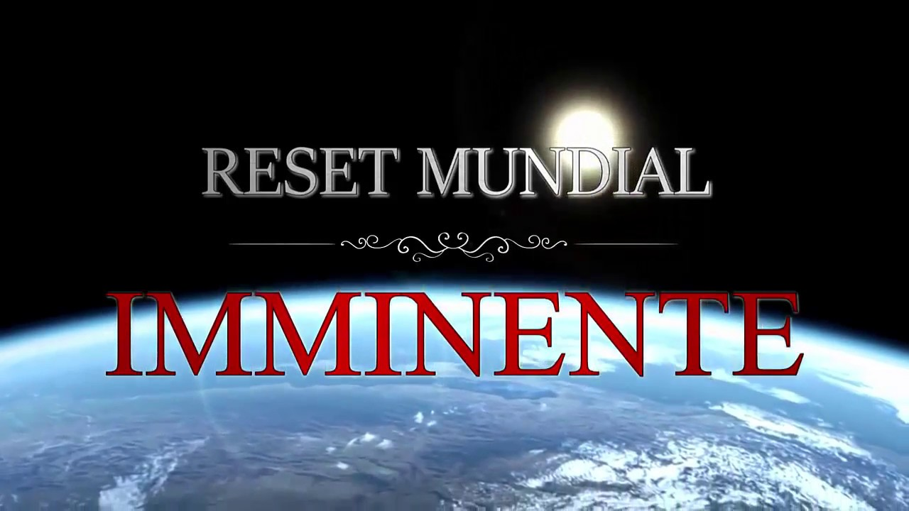RESET MUNDIAL INMINENTE