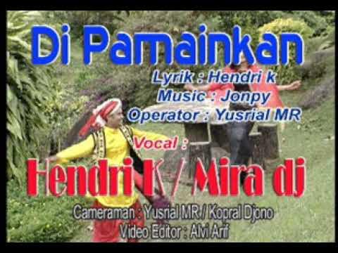Hendri K & Mira DJ - Di Pamainkan