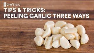 ChefSteps Tips & Tricks: Peeling Garlic Three Ways