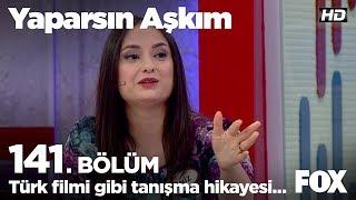 Türk filmi gibi tanışma hikayesi... Yaparsın Aşkım 141. Bölüm