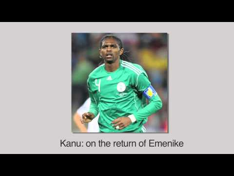 Kanu on the return of Emenike