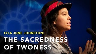 """The Sacredness of Twoness"" | Lyla June Johnston"