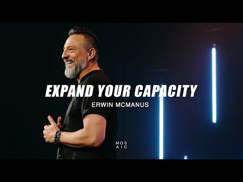 Mosaic | Erwin McManus | Expand Your Capacity
