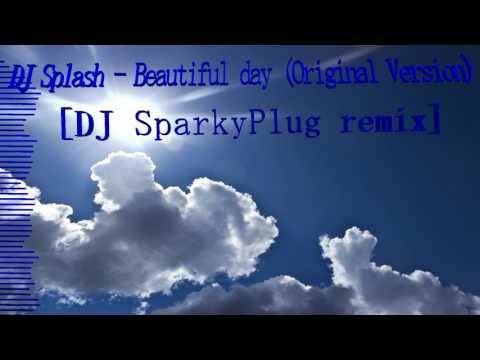 DJ Splash - Beautiful Day (Original Version) [DJ SparkyPlug remix]