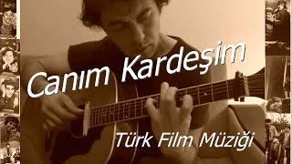Canım Kardeşim Türk Film Müziği (Tek Gitar Versiyon)