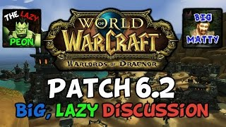World Of Warcraft Warlords Of Draenor Patch 6 2: A Big Lazy Discussion