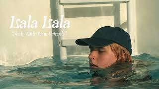 "Lala Lala - ""Fuck With Your Friends"""