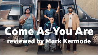 Come As You Are reviewed by Mark Kermode