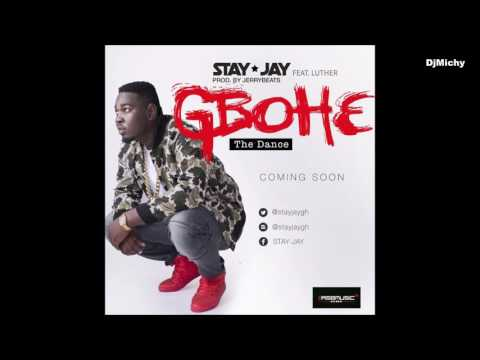 Stay Jay Ft. Luther - Gbohe (Prod. by JerryBeats) NEW MUSIC 2016