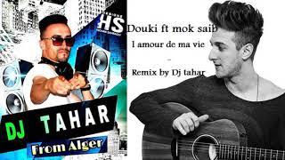 Douki Ft mok saib - l amour de ma vie ( Dj Tahar Remix )