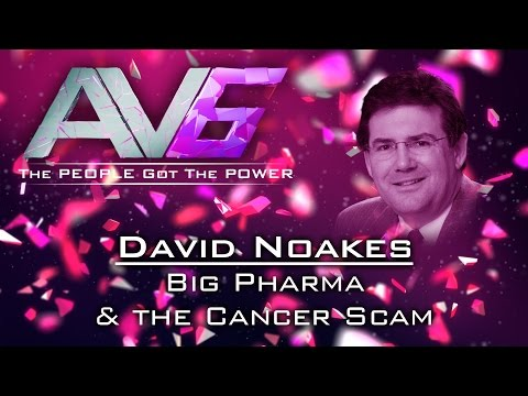 AV6 - David Noakes - Big Pharma & the Cancer Scam