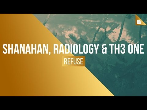 Shanahan, Radiology & TH3 ONE - Refuse (feat. Max Landry)