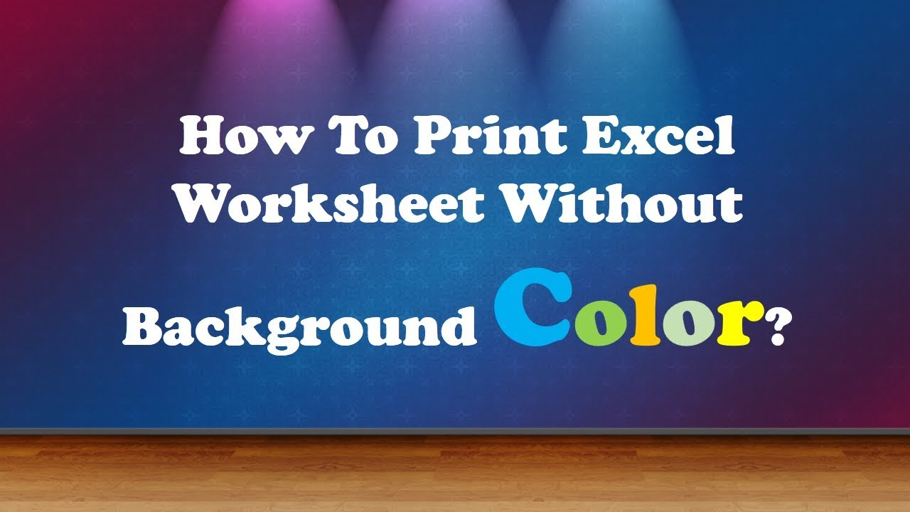 How To Print Excel Worksheet Without Background Color