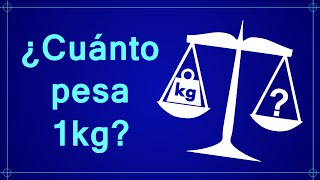 ¿Cuánto pesa 1kg?
