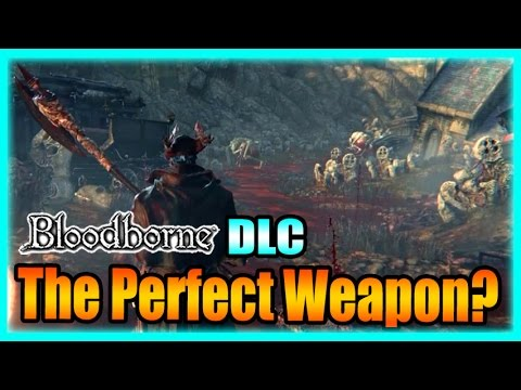 The Perfect Weapon? Bloodborne The Old Hunters DLC - 30 Days of Blood!