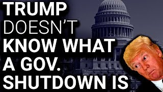 Trump Literally Didn't Understand What a Shutdown Does