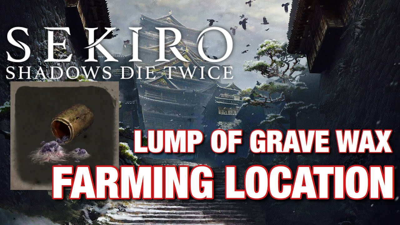 Sekiro Shadows Die Twice Lump Of Grave Wax Farming Loaction Youtube