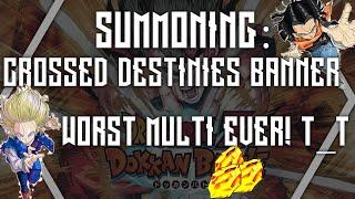 SUMMONING: CROSSED DESTINIES BANNER! WORST MULTI EVER!   DBZ DOKKAN BATTLE