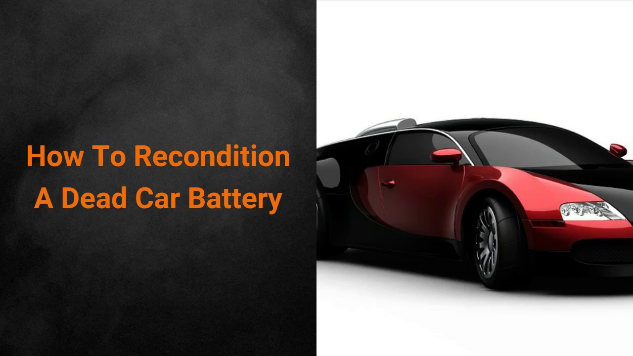 How To Recondition A Dead Car Battery