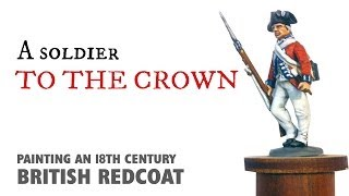 A soldiers for The Crown: Painting an 18th century British Redcoat