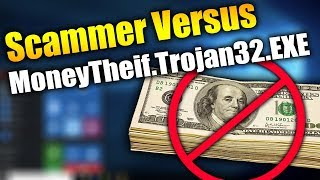 Scammer Versus MoneyTheif.Trojan32.EXE | Tech Support Scammers EXPOSED!