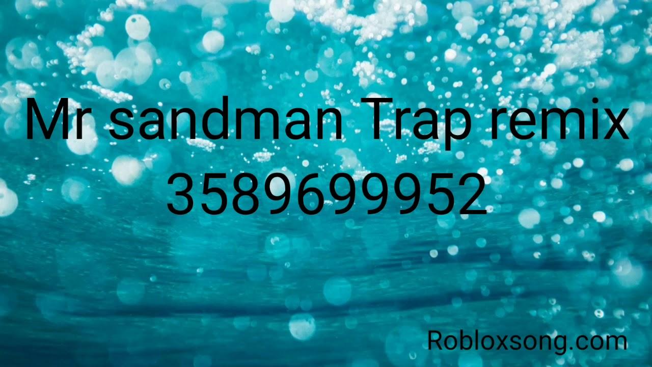 Id Code To Mr Sandman Trap Remix Youtube