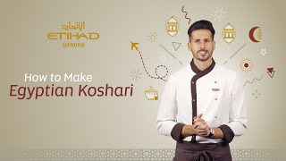 How to Make our in-Flight Chef's Egyptian Koshari | Etihad @ Home: Eid Edition