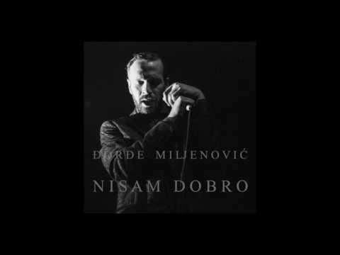 Đorđe Miljenović - Nisam dobro