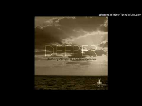 DEEPER - Anthony Nelson and the overcomers Mp3