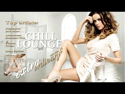 Extraordinary Chill Lounge Vol.6 (Best of  Downbeat Chillout Pop Café Pearls) Album Mix (HD)