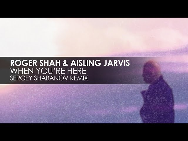 Roger Shah & Aisling Jarvis - When You're Here (Sergey Shabanov Remix)