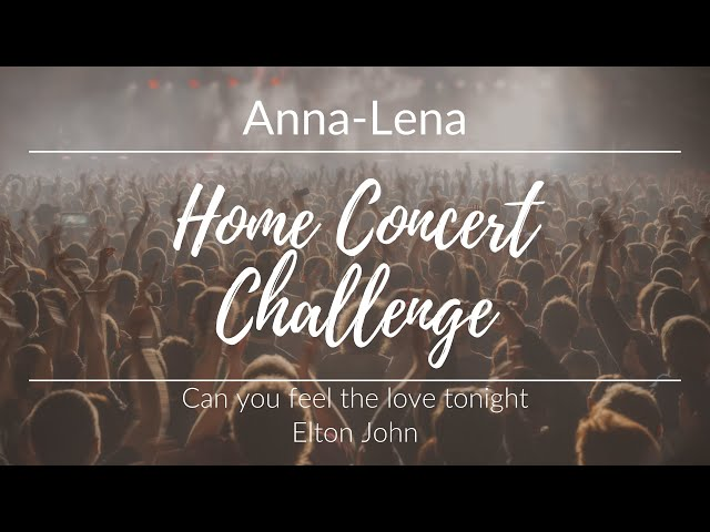 Home Concert Challenge - Anna-Lena - Can you feel the love tonight