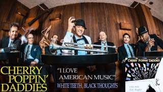 Cherry Poppin' Daddies - I Love American Music [Audio Only]