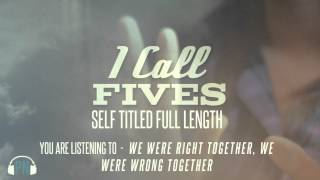 "I Call Fives ""We Were Right Together We Were Wrong Together"""